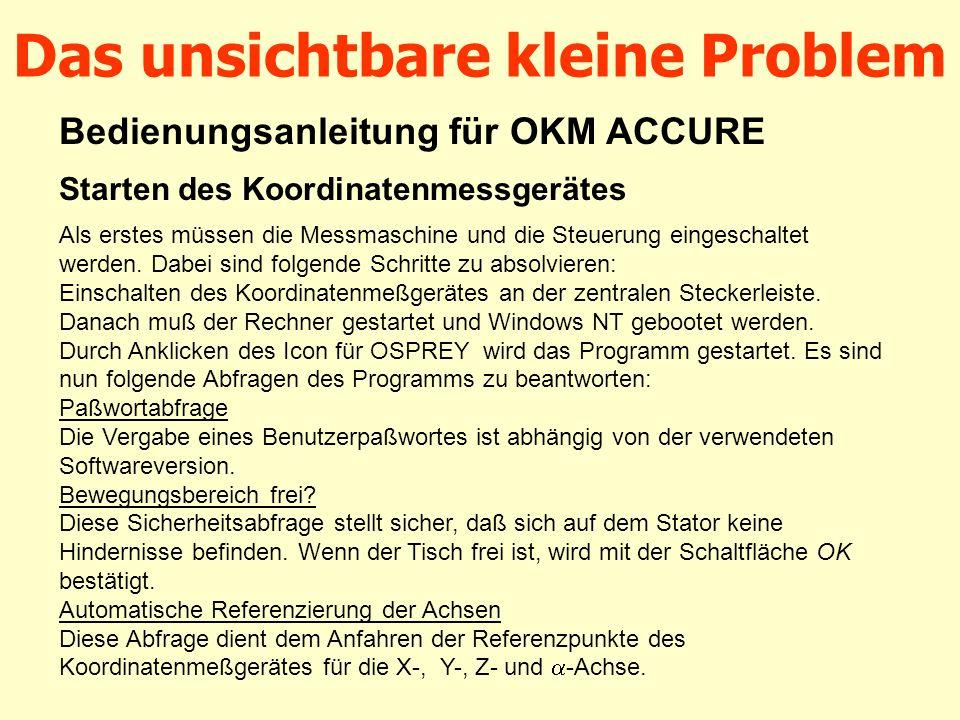 Das unsichtbare kleine Problem Bedienungsanleitung für OKM ACCURE Starten des Koordinatenmessgerätes Als erstes müssen die Messmaschine und die Steuer