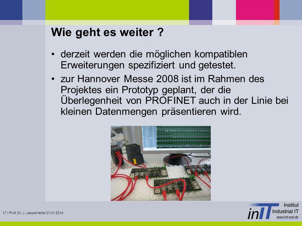 17 / Prof. Dr. J. Jasperneite/ 01.01.2014 Wie geht es weiter ? derzeit werden die möglichen kompatiblen Erweiterungen spezifiziert und getestet. zur H