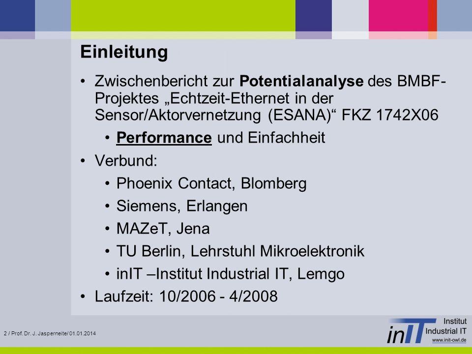 2 / Prof. Dr. J. Jasperneite/ 01.01.2014 Einleitung Zwischenbericht zur Potentialanalyse des BMBF- Projektes Echtzeit-Ethernet in der Sensor/Aktorvern