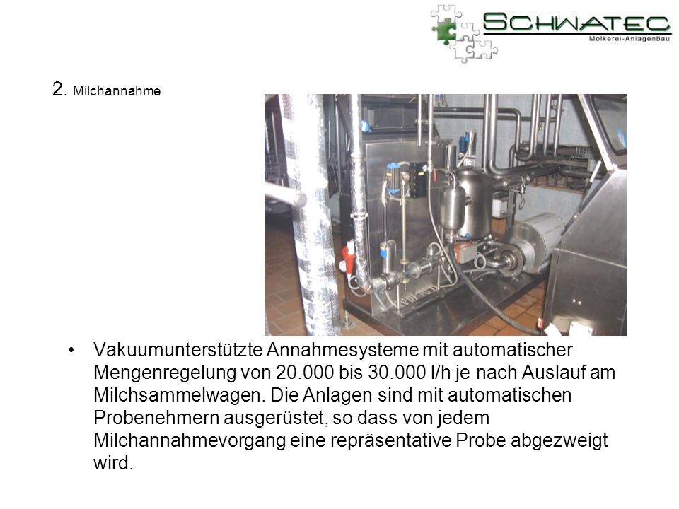 2. Milchannahme Vakuumunterstützte Annahmesysteme mit automatischer Mengenregelung von 20.000 bis 30.000 l/h je nach Auslauf am Milchsammelwagen. Die