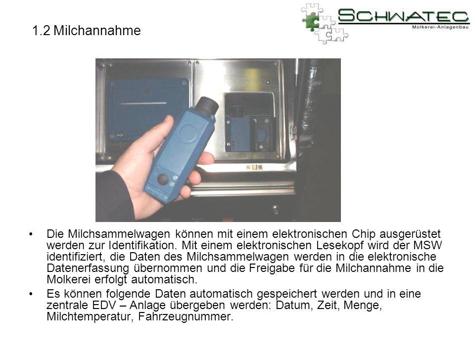 1.2 Milchannahme Die Milchsammelwagen können mit einem elektronischen Chip ausgerüstet werden zur Identifikation. Mit einem elektronischen Lesekopf wi