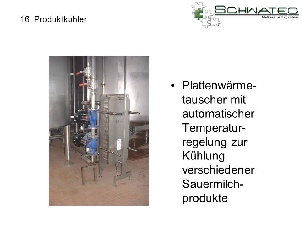 16. Produktkühler Plattenwärme- tauscher mit automatischer Temperatur- regelung zur Kühlung verschiedener Sauermilch- produkte