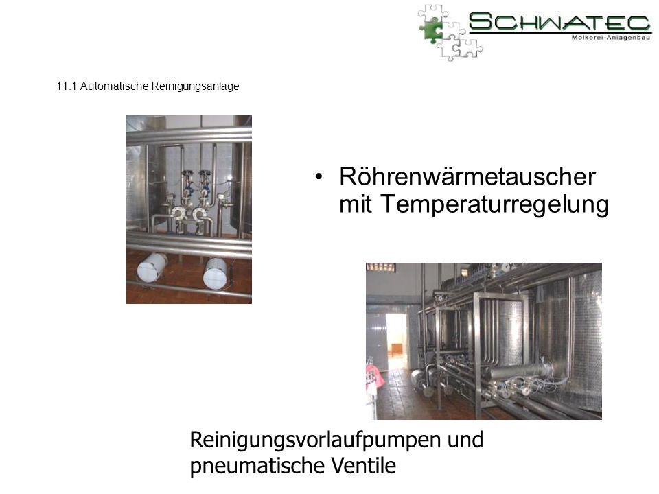 11.1 Automatische Reinigungsanlage Röhrenwärmetauscher mit Temperaturregelung Reinigungsvorlaufpumpen und pneumatische Ventile