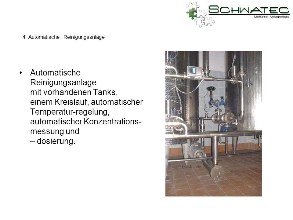 4. Automatische Reinigungsanlage Automatische Reinigungsanlage mit vorhandenen Tanks, einem Kreislauf, automatischer Temperatur-regelung, automatische
