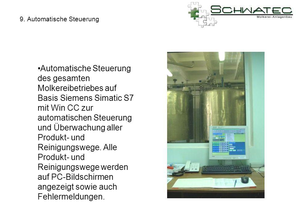 9. Automatische Steuerung Automatische Steuerung des gesamten Molkereibetriebes auf Basis Siemens Simatic S7 mit Win CC zur automatischen Steuerung un