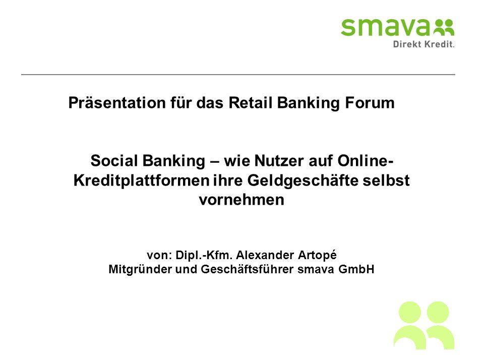 Präsentation für das Retail Banking Forum Social Banking – wie Nutzer auf Online- Kreditplattformen ihre Geldgeschäfte selbst vornehmen von: Dipl.-Kfm.
