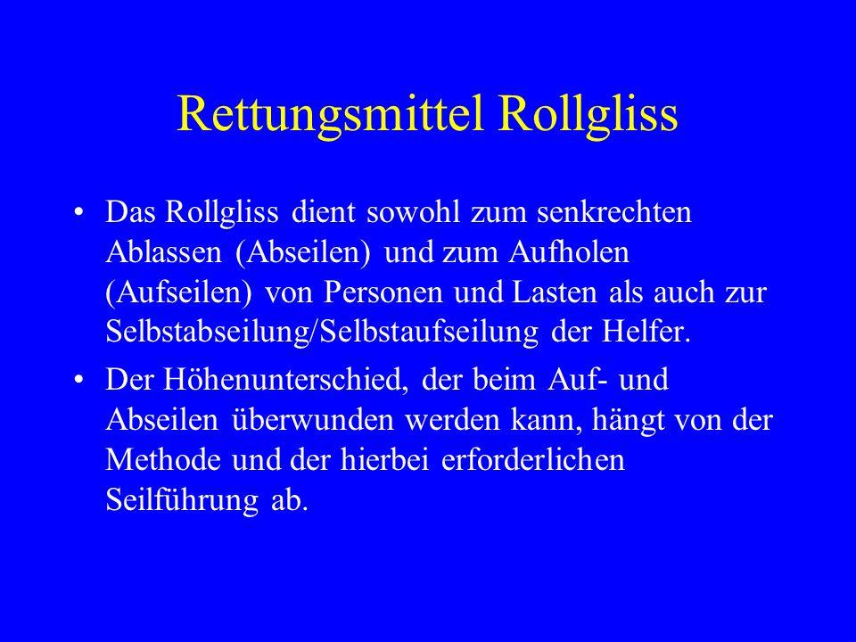 Rettungsmittel Rollgliss Das Rollgliss dient sowohl zum senkrechten Ablassen (Abseilen) und zum Aufholen (Aufseilen) von Personen und Lasten als auch