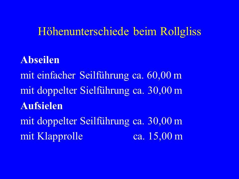 Höhenunterschiede beim Rollgliss Abseilen mit einfacher Seilführung ca. 60,00 m mit doppelter Sielführung ca. 30,00 m Aufsielen mit doppelter Seilführ