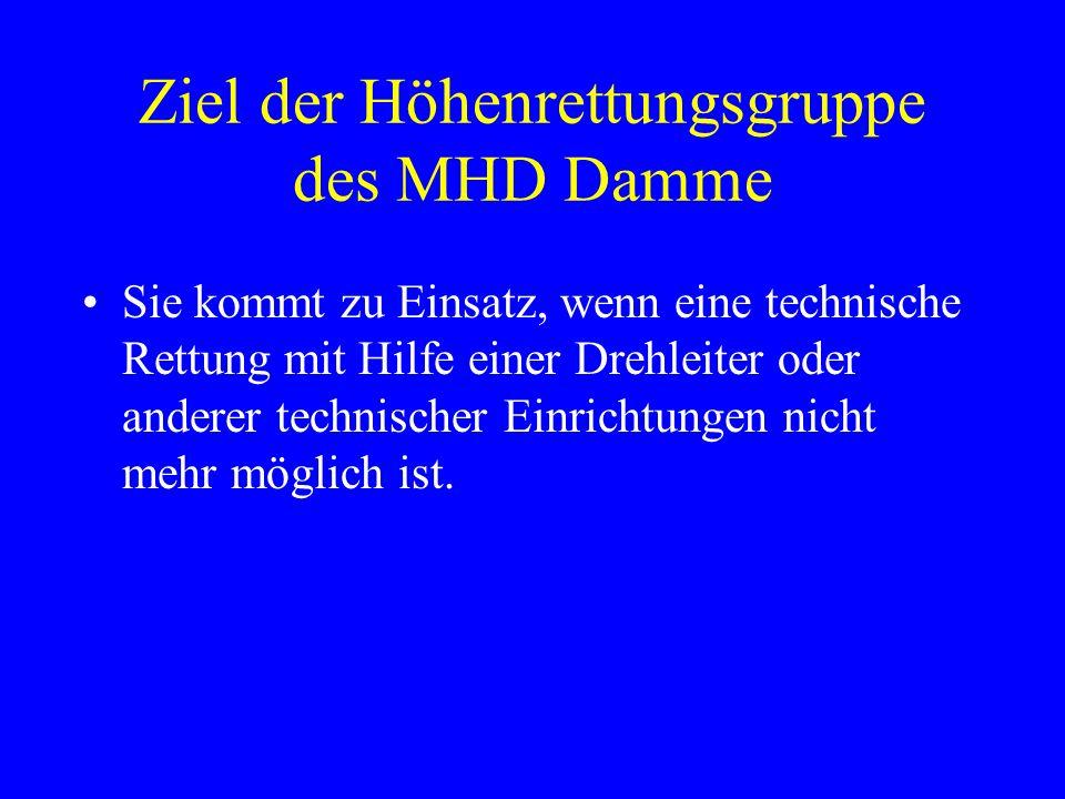 Ziel der Höhenrettungsgruppe des MHD Damme Sie kommt zu Einsatz, wenn eine technische Rettung mit Hilfe einer Drehleiter oder anderer technischer Einrichtungen nicht mehr möglich ist.