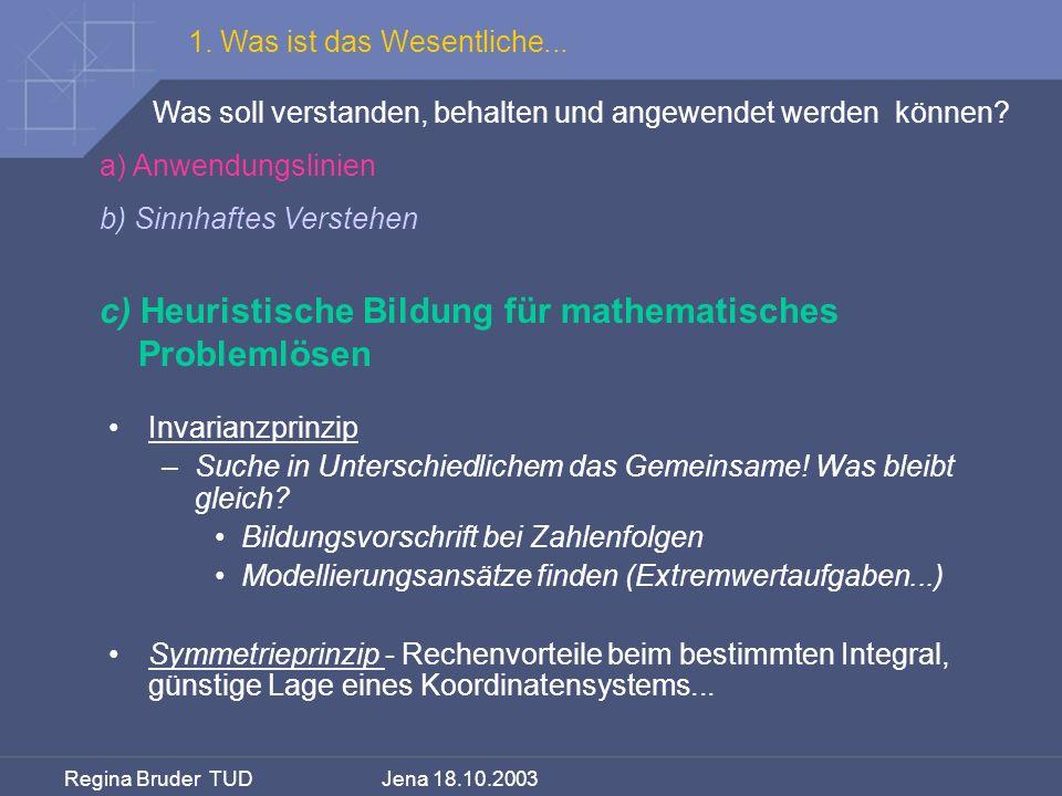 Regina Bruder TUD Jena 18.10.2003 Was soll verstanden, behalten und angewendet werden können? a) Anwendungslinien b) Sinnhaftes Verstehen c) Heuristis