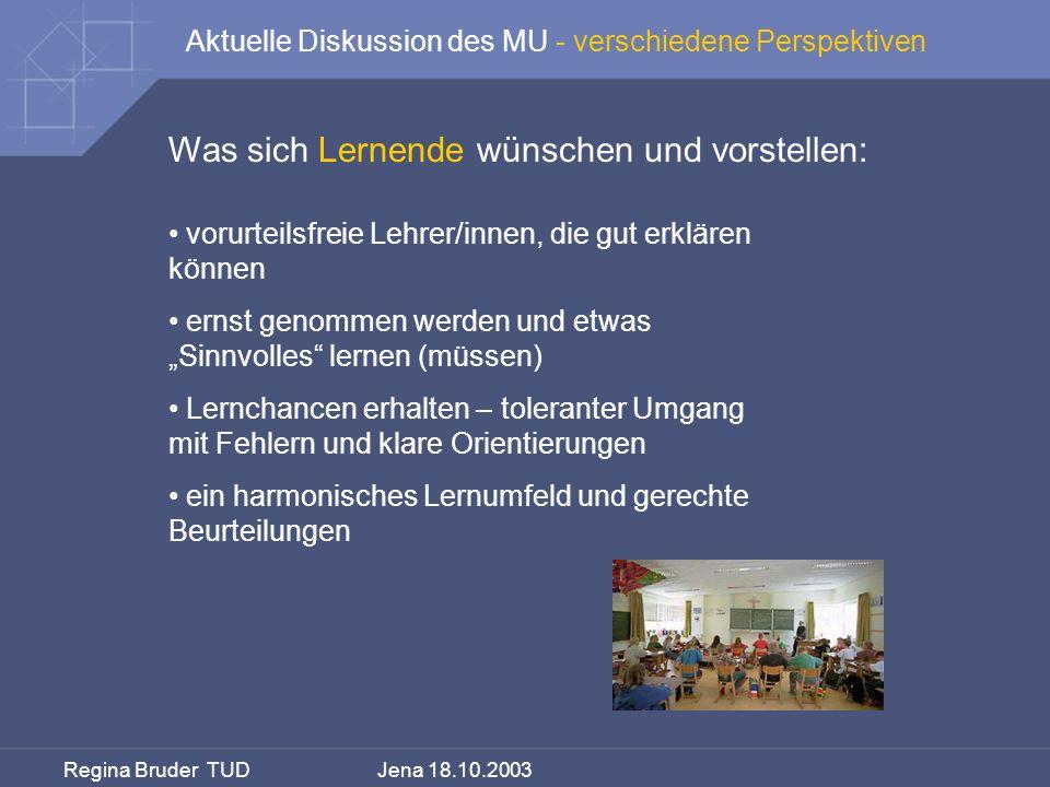 Regina Bruder TUD Jena 18.10.2003 Was sich Lernende wünschen und vorstellen: vorurteilsfreie Lehrer/innen, die gut erklären können ernst genommen werd