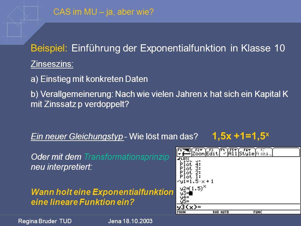 Regina Bruder TUD Jena 18.10.2003 Beispiel: Einführung der Exponentialfunktion in Klasse 10 Zinseszins: a) Einstieg mit konkreten Daten b) Verallgemei