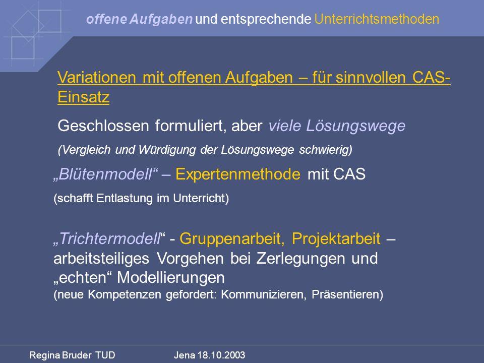 Regina Bruder TUD Jena 18.10.2003 Variationen mit offenen Aufgaben – für sinnvollen CAS- Einsatz Geschlossen formuliert, aber viele Lösungswege (Vergl