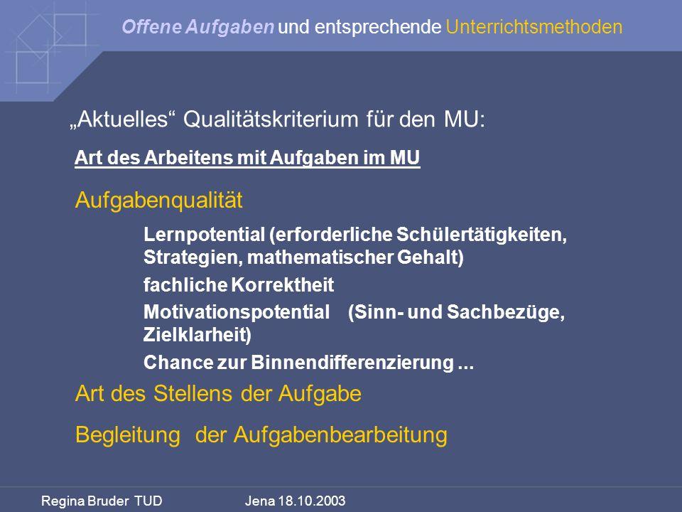 Regina Bruder TUD Jena 18.10.2003 Offene Aufgaben und entsprechende Unterrichtsmethoden Aktuelles Qualitätskriterium für den MU: Art des Arbeitens mit