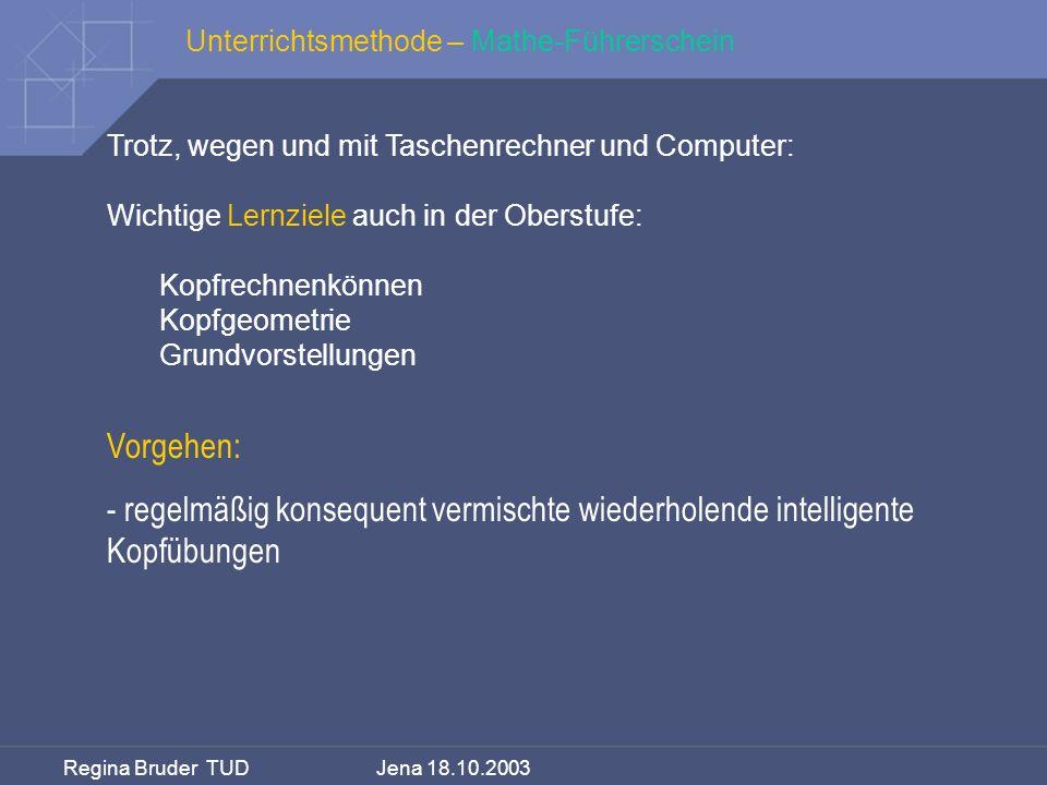 Regina Bruder TUD Jena 18.10.2003 Trotz, wegen und mit Taschenrechner und Computer: Wichtige Lernziele auch in der Oberstufe: Kopfrechnenkönnen Kopfge