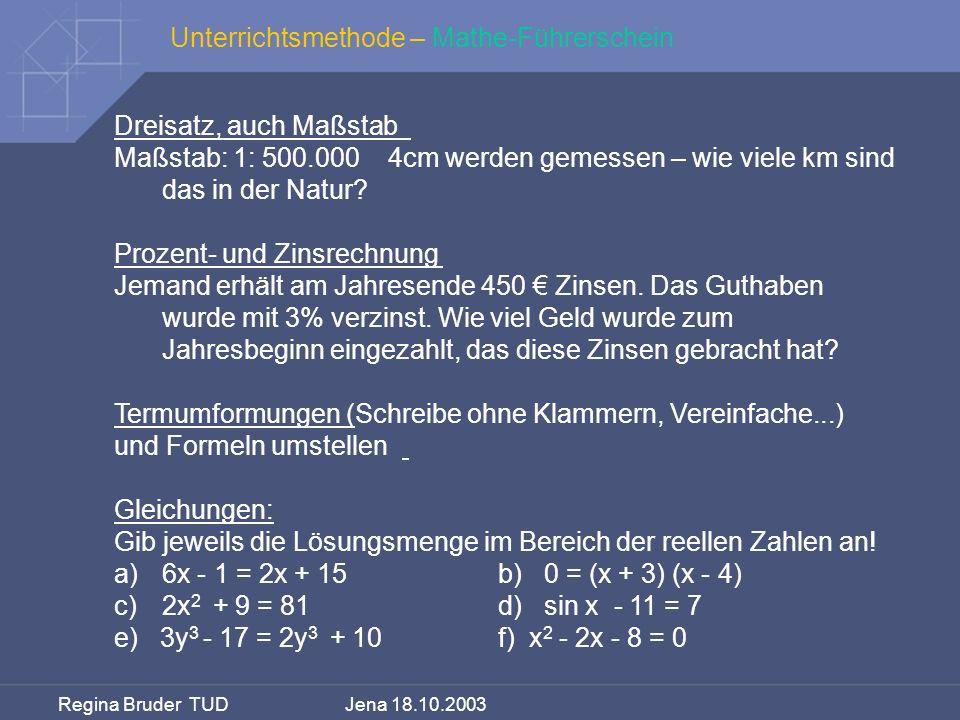 Regina Bruder TUD Jena 18.10.2003 Unterrichtsmethode – Mathe-Führerschein Dreisatz, auch Maßstab Maßstab: 1: 500.000 4cm werden gemessen – wie viele k