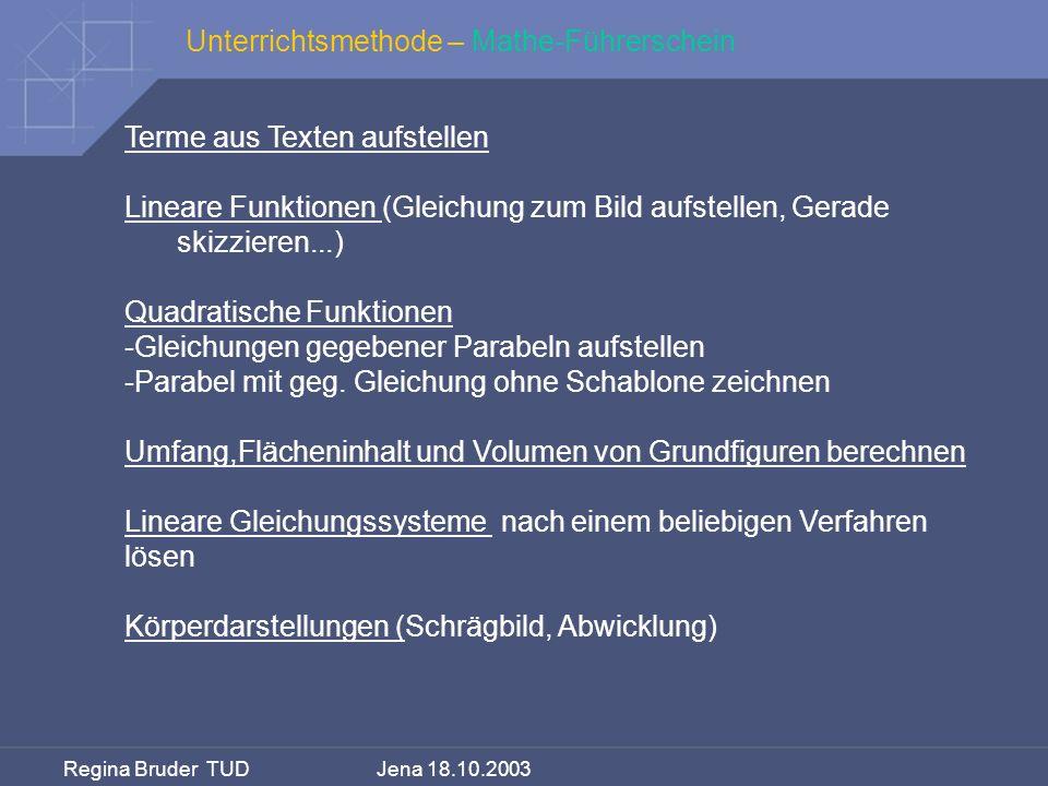 Regina Bruder TUD Jena 18.10.2003 Unterrichtsmethode – Mathe-Führerschein Terme aus Texten aufstellen Lineare Funktionen (Gleichung zum Bild aufstelle