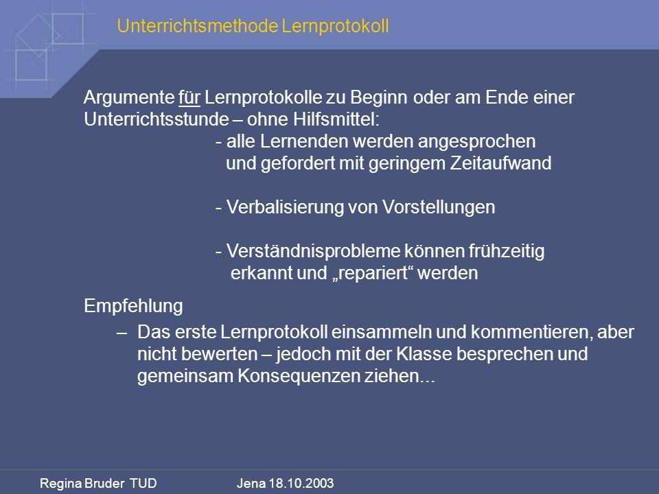 Regina Bruder TUD Jena 18.10.2003 Unterrichtsmethode Lernprotokoll Argumente für Lernprotokolle zu Beginn oder am Ende einer Unterrichtsstunde – ohne