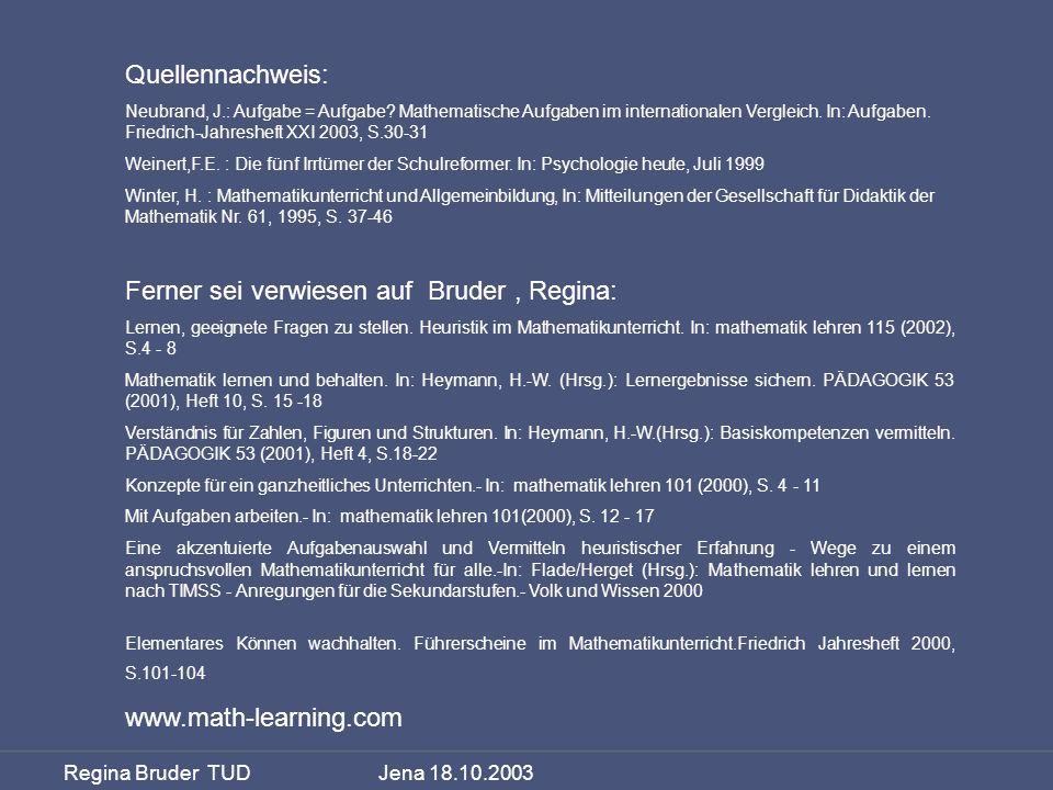 Regina Bruder TUD Jena 18.10.2003 Quellennachweis: Neubrand, J.: Aufgabe = Aufgabe? Mathematische Aufgaben im internationalen Vergleich. In: Aufgaben.