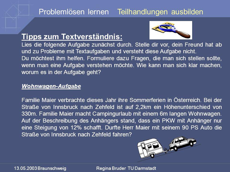 13.05.2003 Braunschweig Regina Bruder TU Darmstadt Problemlösen lernenTeilhandlungen ausbilden Tipps zum Textverständnis: Lies die folgende Aufgabe zunächst durch.