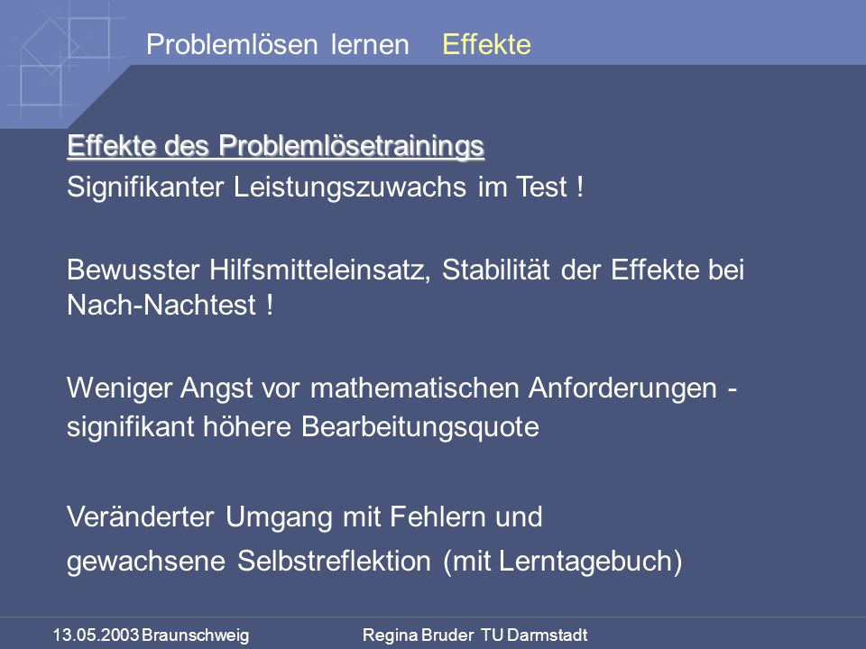 13.05.2003 Braunschweig Regina Bruder TU Darmstadt Problemlösen lernen Effekte des Problemlösetrainings Signifikanter Leistungszuwachs im Test .