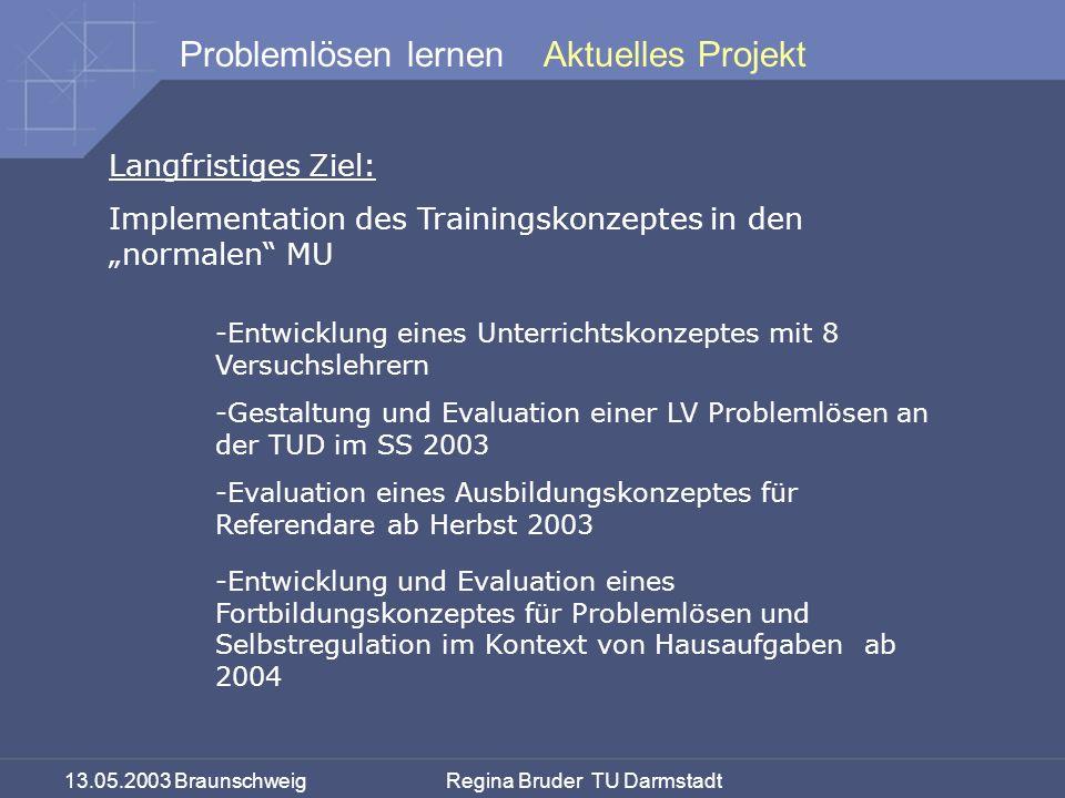 13.05.2003 Braunschweig Regina Bruder TU Darmstadt Problemlösen lernen Langfristiges Ziel: Implementation des Trainingskonzeptes in den normalen MU -E