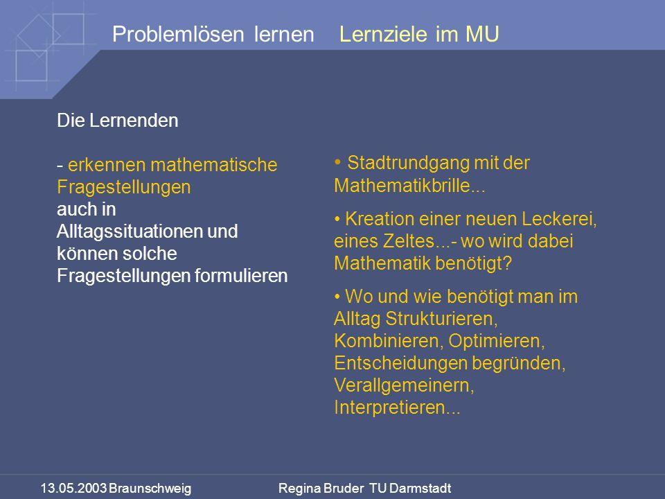 13.05.2003 Braunschweig Regina Bruder TU Darmstadt Problemlösen lernenLernziele im MU Die Lernenden - erkennen mathematische Fragestellungen auch in Alltagssituationen und können solche Fragestellungen formulieren Stadtrundgang mit der Mathematikbrille...