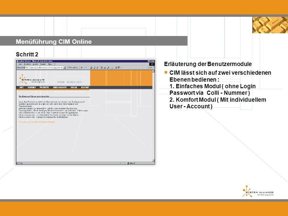 Menüführung CIM Online Schritt 2 Erläuterung der Benutzermodule CIM lässt sich auf zwei verschiedenen Ebenen bedienen : 1. Einfaches Modul ( ohne Logi