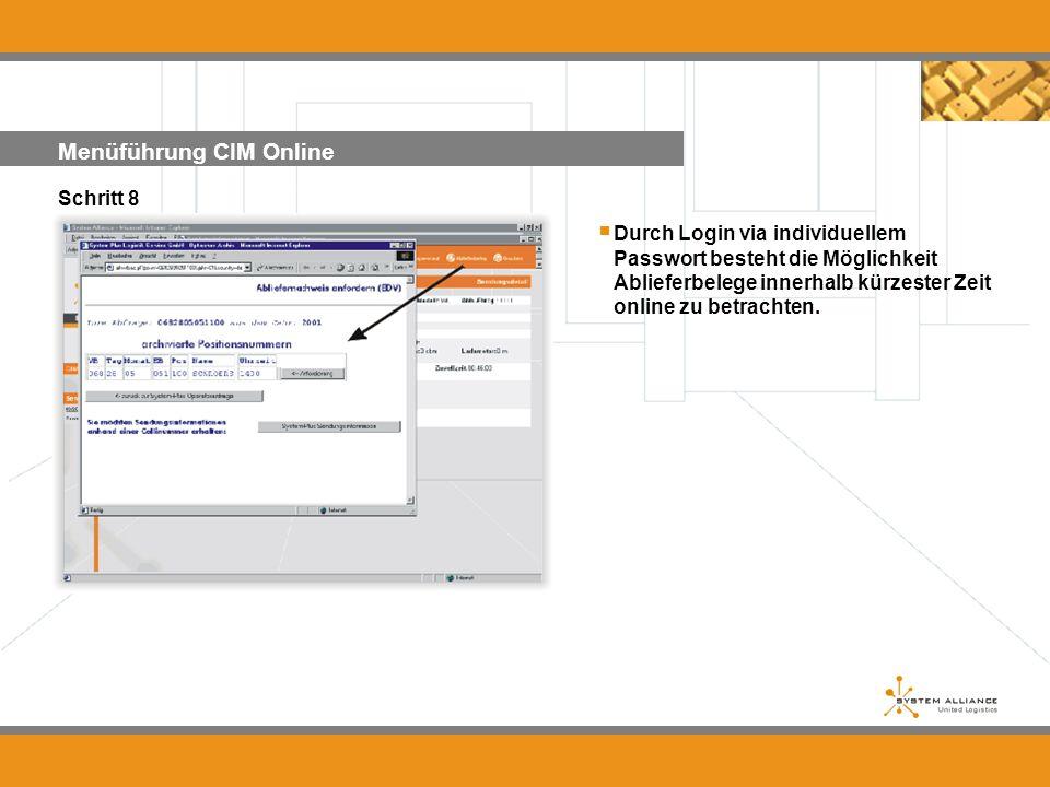 Menüführung CIM Online Schritt 8 Durch Login via individuellem Passwort besteht die Möglichkeit Ablieferbelege innerhalb kürzester Zeit online zu betr