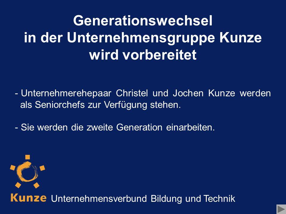 Generationswechsel in der Unternehmensgruppe Kunze wird vorbereitet - - Die Beteiligten sind seit Jahren im Unternehmensverbund tätig, was gute Voraussetzungen zum Gelingen des Generationswechsels schafft.