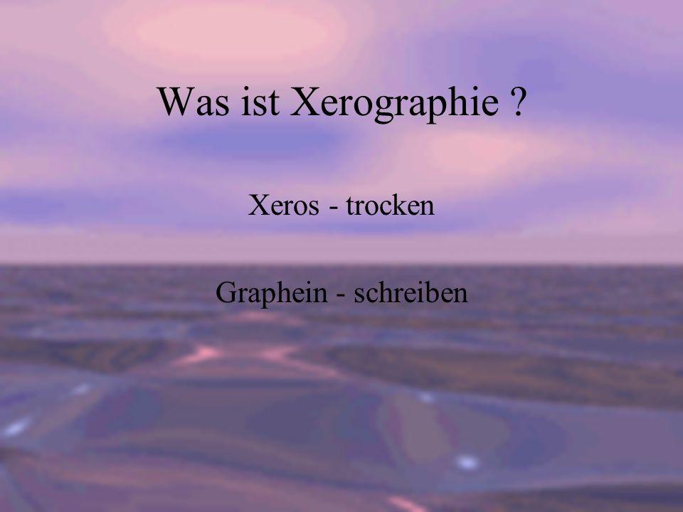 Was ist Xerographie ? Xeros - trocken Graphein - schreiben