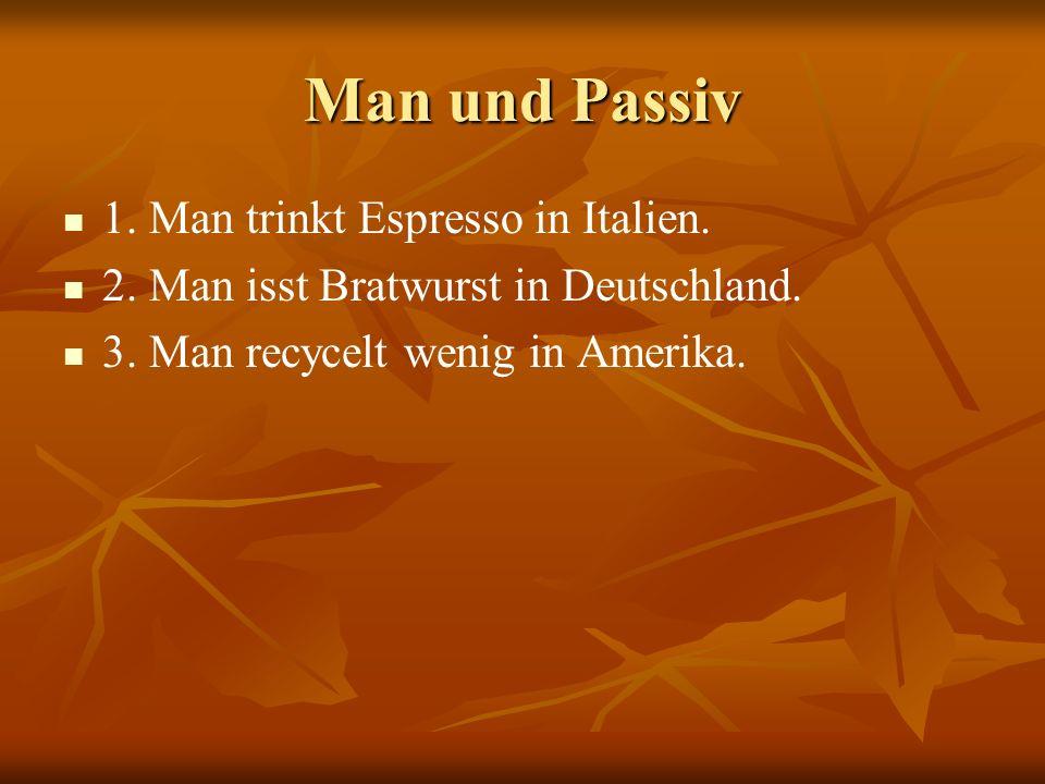 Man und Passiv 1.Man trinkt Espresso in Italien. 2.