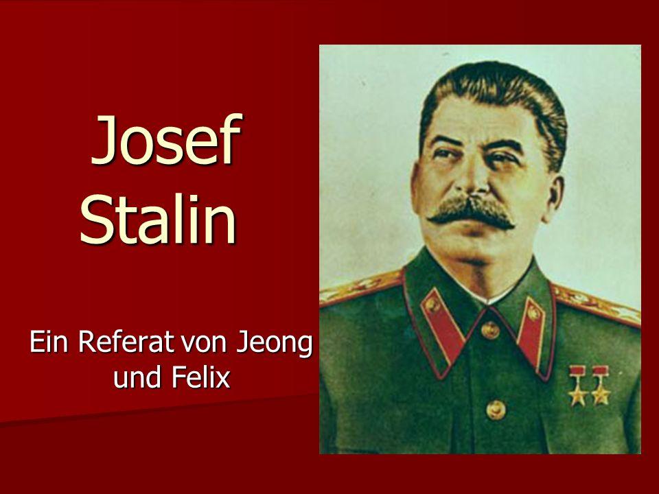 Josef Stalin Josef Stalin Ein Referat von Jeong und Felix