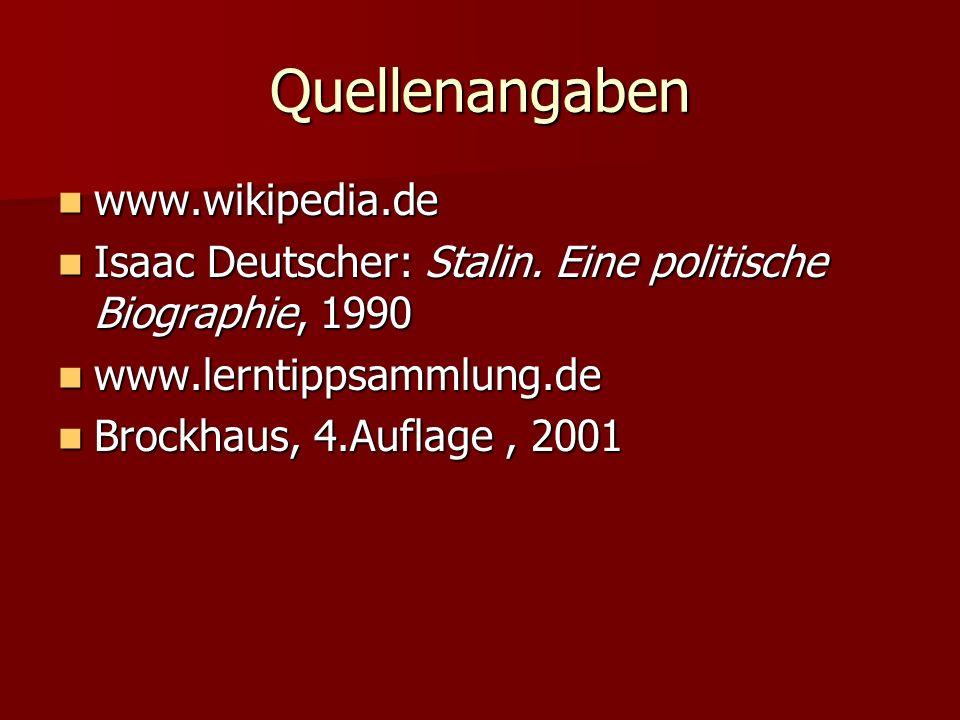 Quellenangaben www.wikipedia.de www.wikipedia.de Isaac Deutscher: Stalin.