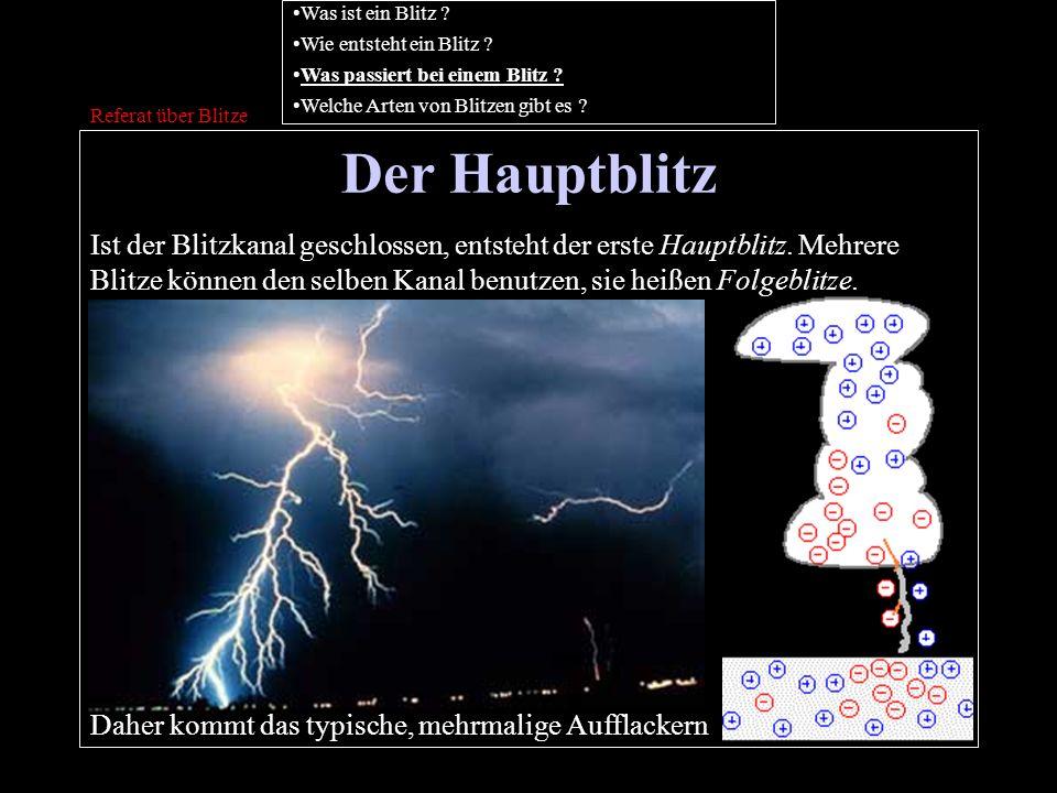 Der Hauptblitz Referat über Blitze Ist der Blitzkanal geschlossen, entsteht der erste Hauptblitz. Mehrere Blitze können den selben Kanal benutzen, sie