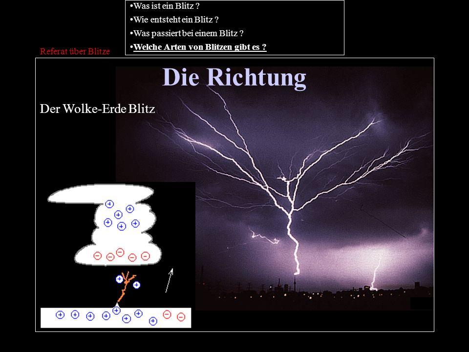 Die Richtung Referat über Blitze Der Wolke-Erde Blitz Was ist ein Blitz ? Wie entsteht ein Blitz ? Was passiert bei einem Blitz ? Welche Arten von Bli