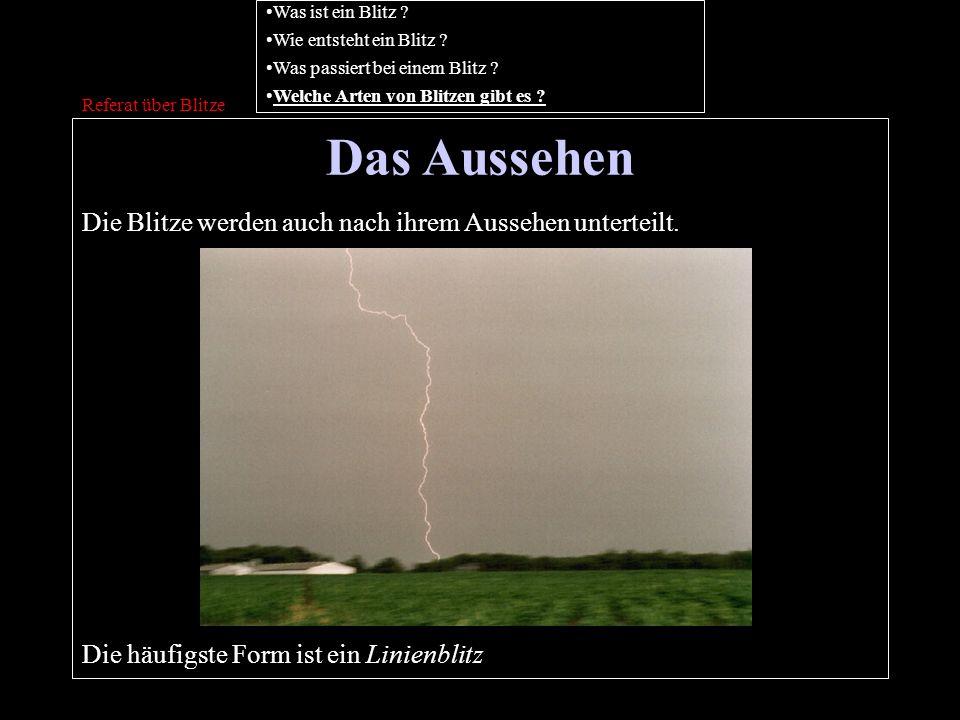 Das Aussehen Referat über Blitze Die Blitze werden auch nach ihrem Aussehen unterteilt. Die häufigste Form ist ein Linienblitz Was ist ein Blitz ? Wie