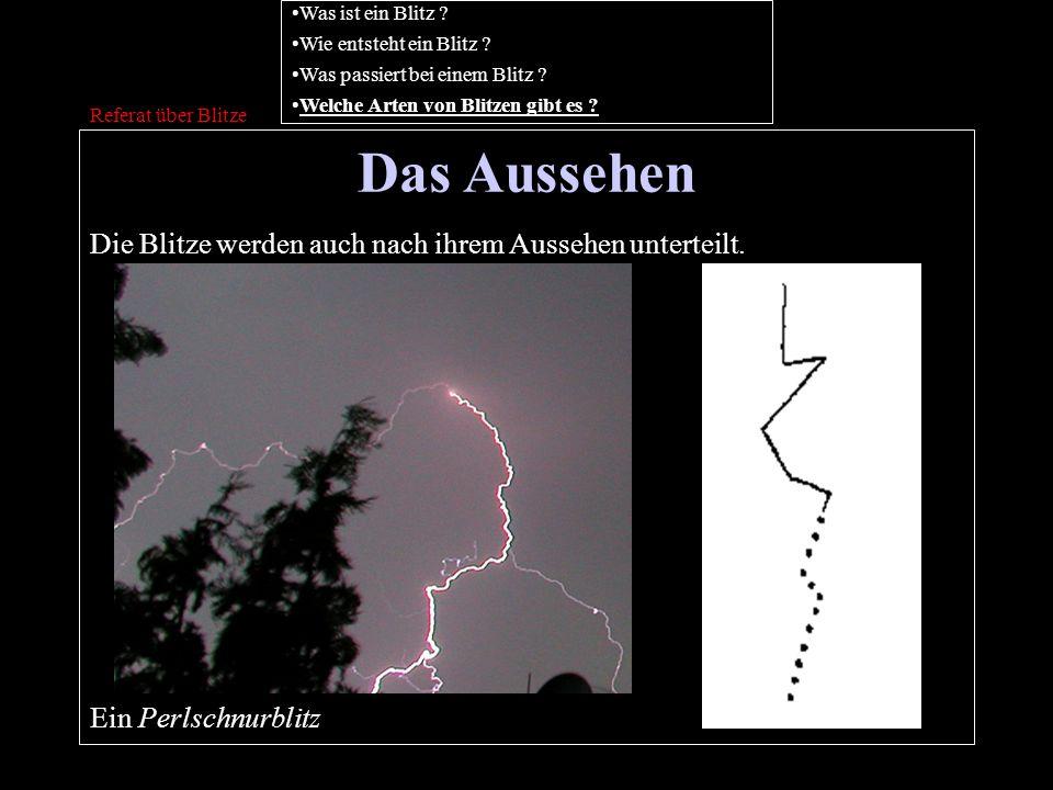 Das Aussehen Referat über Blitze Die Blitze werden auch nach ihrem Aussehen unterteilt. Ein Perlschnurblitz Was ist ein Blitz ? Wie entsteht ein Blitz