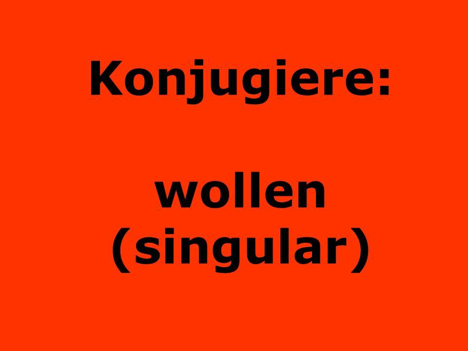 Konjugiere: wollen (singular)