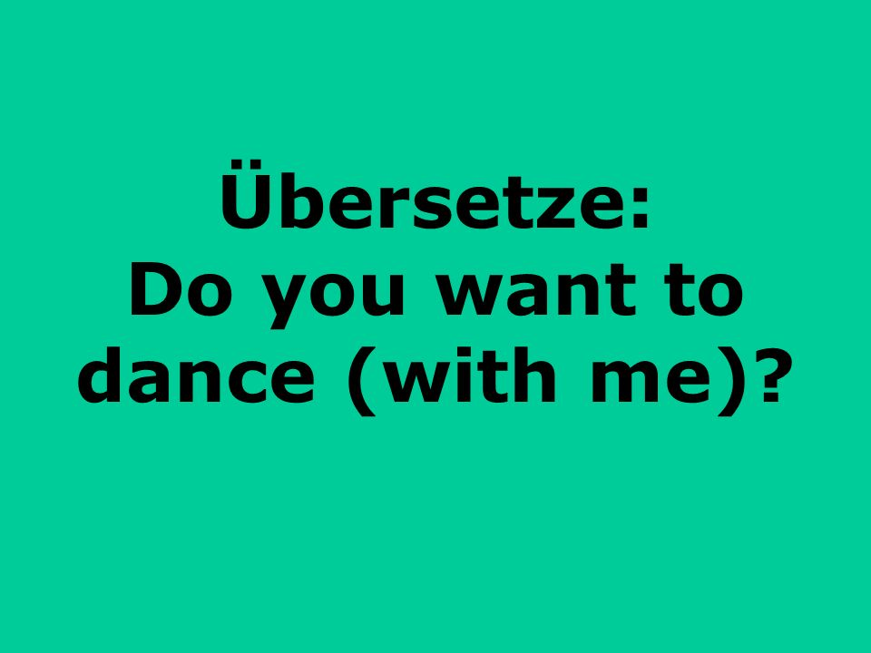 Übersetze: Do you want to dance (with me)