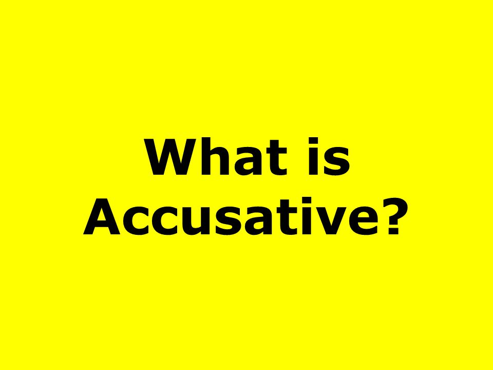 What is Accusative