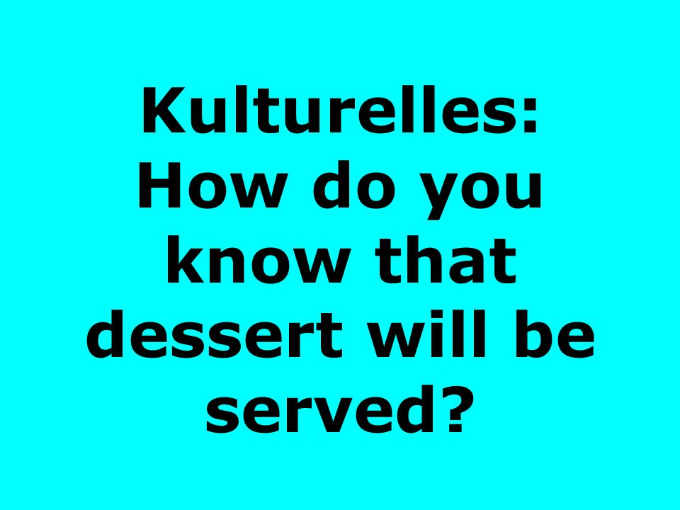 Kulturelles: How do you know that dessert will be served?
