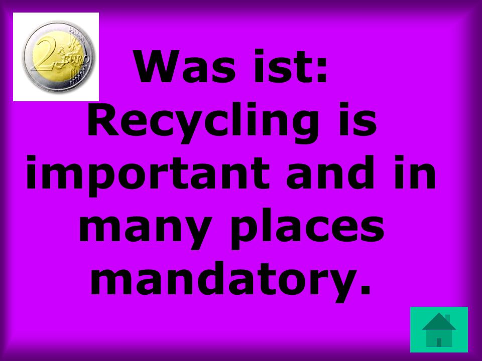 Was ist: Recycling is important and in many places mandatory.