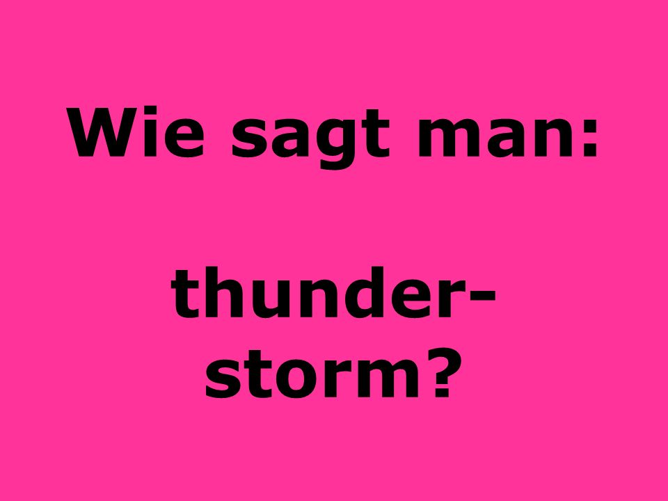 Was ist: das Gewitter?