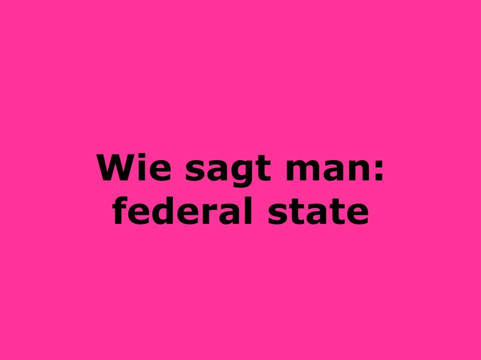 Wie sagt man: federal state