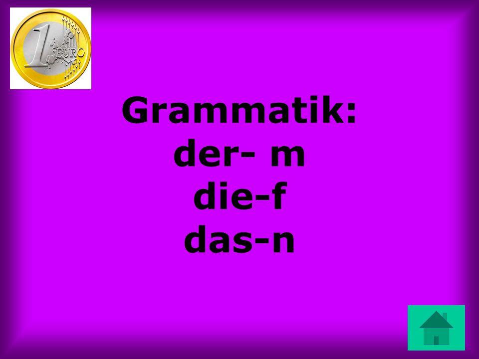 Grammatik: der- m die-f das-n