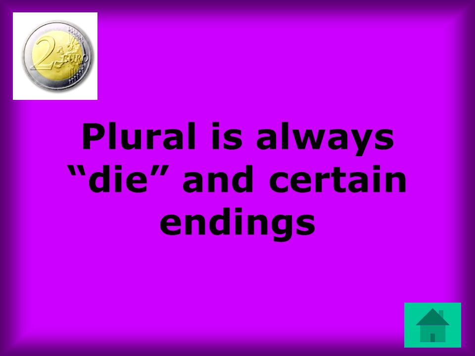 Plural is always die and certain endings
