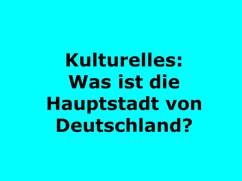 Kulturelles: Was ist die Hauptstadt von Deutschland?