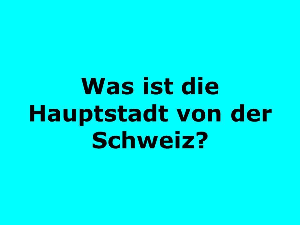 Was ist die Hauptstadt von der Schweiz?