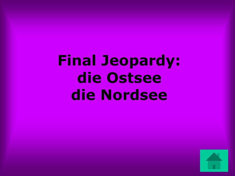 Final Jeopardy: die Ostsee die Nordsee